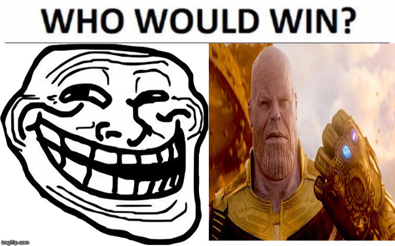 ThanosVSTroll | image tagged in memes,who would win | made w/ Imgflip meme maker