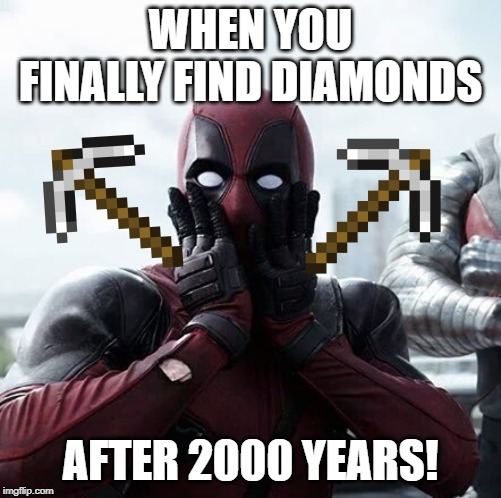 DIAMONDS!!! | WHEN YOU FINALLY FIND DIAMONDS AFTER 2000 YEARS! | image tagged in memes,deadpool surprised,minecraft,fun,diamonds | made w/ Imgflip meme maker