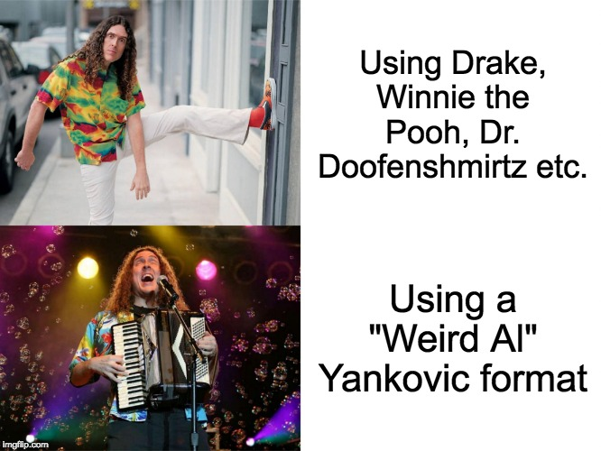 "Weird Al's Opinions |  Using Drake, Winnie the Pooh, Dr. Doofenshmirtz etc. Using a ""Weird Al"" Yankovic format 