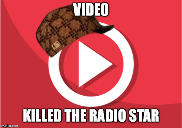 Buggle that! | VIDEO KILLED THE RADIO STAR | image tagged in video killed the radio star,video,buggles | made w/ Imgflip meme maker