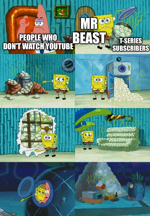Spongebob diapers meme | PEOPLE WHO DON'T WATCH YOUTUBE MR BEAST T-SERIES SUBSCRIBERS | image tagged in spongebob diapers meme | made w/ Imgflip meme maker