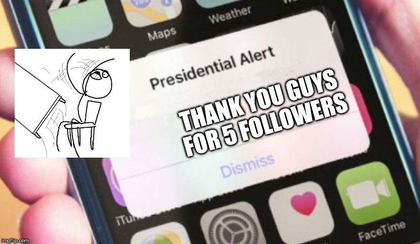thanks for 5 followers | THANK YOU GUYS FOR 5 FOLLOWERS | image tagged in memes,presidential alert,5 followers yay,thanks,guys | made w/ Imgflip meme maker