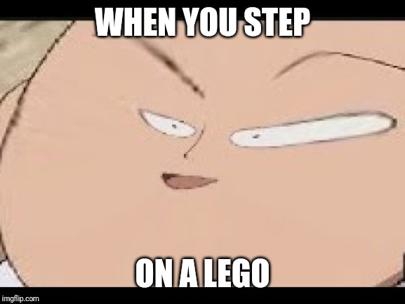 EEEEEEEEEEEEEEEEEE | WHEN YOU STEP ON A LEGO | image tagged in eeeeeeeeeeeeeeeeee | made w/ Imgflip meme maker