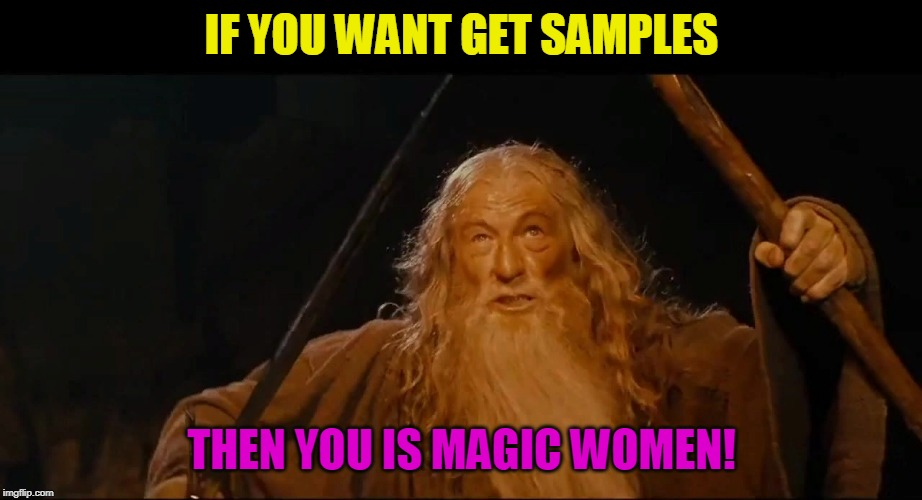 You shall not | IF YOU WANT GET SAMPLES THEN YOU IS MAGIC WOMEN! | image tagged in you shall not | made w/ Imgflip meme maker
