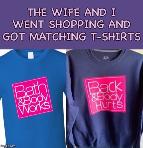 Hers and his | THE WIFE AND I WENT SHOPPING AND GOT MATCHING T-SHIRTS | image tagged in funny,t-shirt,meme | made w/ Imgflip meme maker