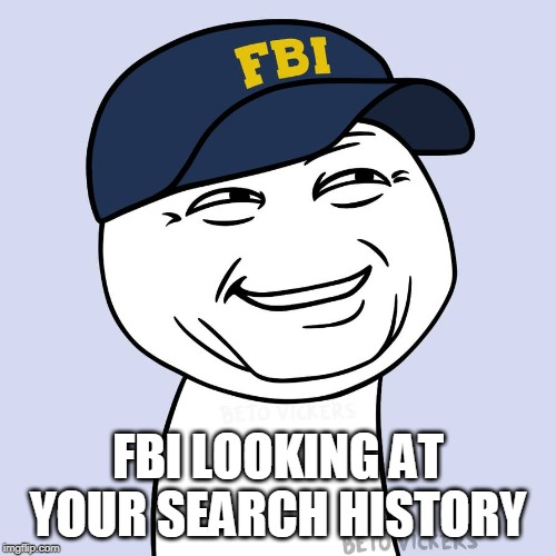 fbi | FBI LOOKING AT YOUR SEARCH HISTORY | image tagged in fbi,memes,funny memes,meme,funny meme,dank memes | made w/ Imgflip meme maker