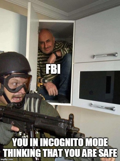 Man hiding in cubboard from SWAT template | FBI YOU IN INCOGNITO MODE THINKING THAT YOU ARE SAFE | image tagged in man hiding in cubboard from swat template,memes,funny memes,meme,funny meme,dank memes | made w/ Imgflip meme maker