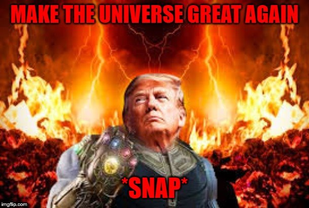 Donald Thanos | image tagged in thanos snap,donald trump,end of the world | made w/ Imgflip meme maker