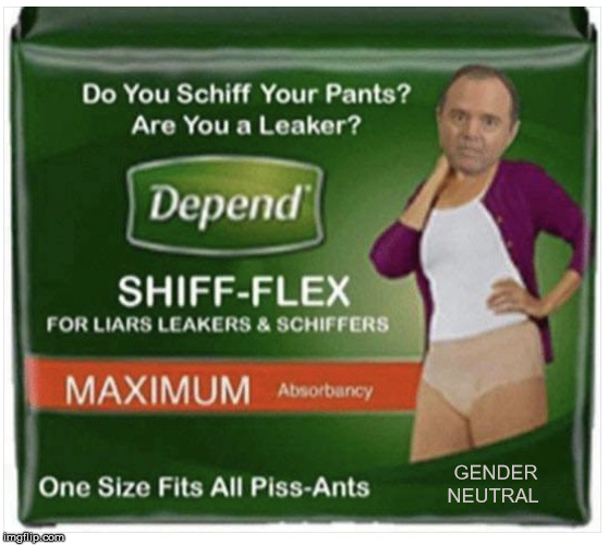 Schiff Depend |  . GENDER NEUTRAL | image tagged in depend,memes,adam schiff,first world problems,the most interesting man in the world,trump impeachment | made w/ Imgflip meme maker