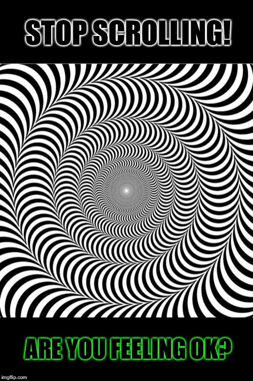 Do you see green in the spiral, or is that just me? | STOP SCROLLING! ARE YOU FEELING OK? | image tagged in hypnotic,optical illusion,trippy,memes | made w/ Imgflip meme maker