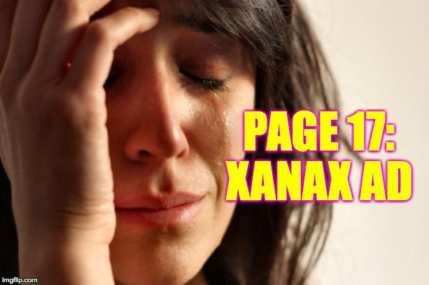 First World Problems Meme | PAGE 17: XANAX AD | image tagged in memes,first world problems | made w/ Imgflip meme maker