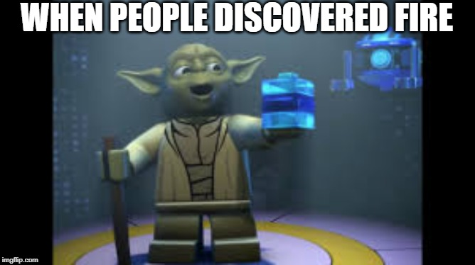 WHEN PEOPLE DISCOVERED FIRE | image tagged in oh wow are you actually reading these tags | made w/ Imgflip meme maker