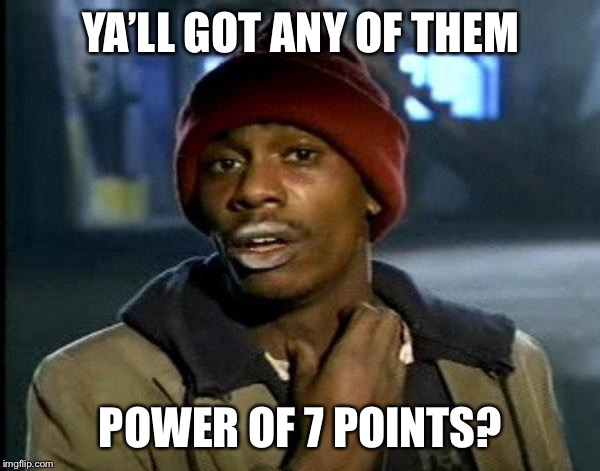 dave chappelle |  YA'LL GOT ANY OF THEM; POWER OF 7 POINTS? | image tagged in dave chappelle | made w/ Imgflip meme maker