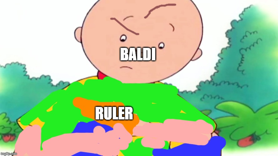 Caillou | BALDI RULER | image tagged in caillou | made w/ Imgflip meme maker