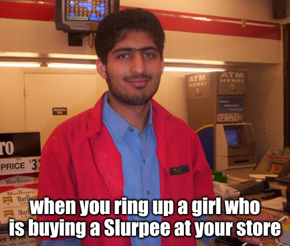jokes in India be like . . . . | when you ring up a girl who is buying a Slurpee at your store | image tagged in memes,sex jokes | made w/ Imgflip meme maker