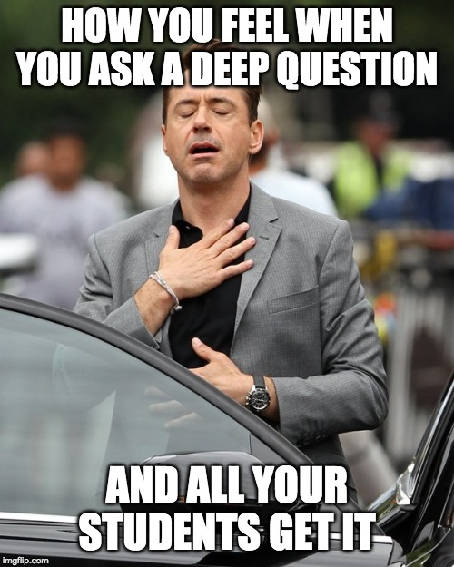 Relief | HOW YOU FEEL WHEN YOU ASK A DEEP QUESTION AND ALL YOUR STUDENTS GET IT | image tagged in relief | made w/ Imgflip meme maker