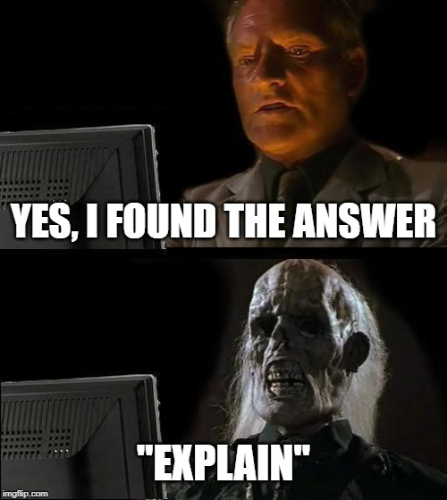 "Ill Just Wait Here Meme | YES, I FOUND THE ANSWER ""EXPLAIN"" 