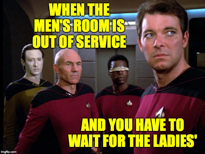 Star Trek: The Next Urination  ( : | WHEN THE MEN'S ROOM IS OUT OF SERVICE AND YOU HAVE TO WAIT FOR THE LADIES' | image tagged in memes,star trek,gotta go,we need a urine stream,and soon,star trek tnu | made w/ Imgflip meme maker