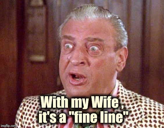"Rodney Dangerfield Shocked | With my Wife ,  it's a ""fine line"" 