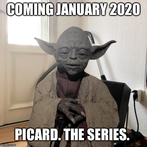 Coming Soon | COMING JANUARY 2020 PICARD. THE SERIES. | image tagged in picard,star wars yoda,star trek | made w/ Imgflip meme maker