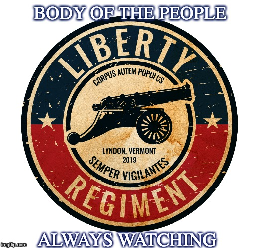 BODY OF THE PEOPLE ALWAYS WATCHING | image tagged in american revolution,american flag,american,american politics,militia,history | made w/ Imgflip meme maker