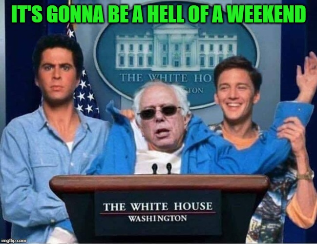 Weekends will never be the same!!! | IT'S GONNA BE A HELL OF A WEEKEND | image tagged in bernie sanders,memes,andrew mccarthy,funny,jonathan silverman,weekend at bernie's | made w/ Imgflip meme maker