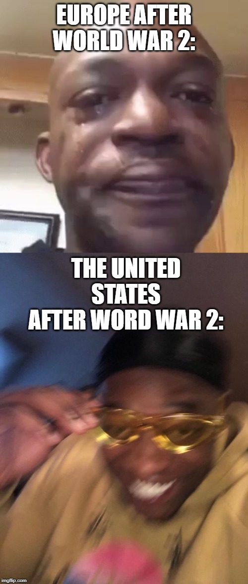 The Great War Part 2, electric boogaloo | EUROPE AFTER WORLD WAR 2: THE UNITED STATES AFTER WORD WAR 2: | image tagged in world war 2,historical meme,usa,europe,ww2 | made w/ Imgflip meme maker