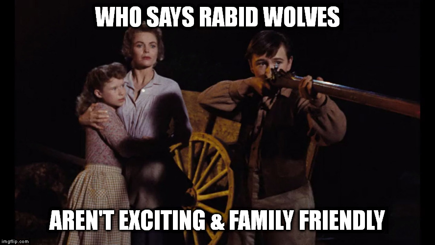 old yeller | WHO SAYS RABID WOLVES AREN'T EXCITING & FAMILY FRIENDLY | image tagged in old yeller | made w/ Imgflip meme maker
