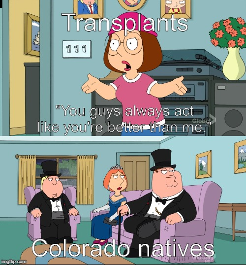 "Meg Family Guy Better than me | Transplants Colorado natives ""You guys always act like you're better than me."" 