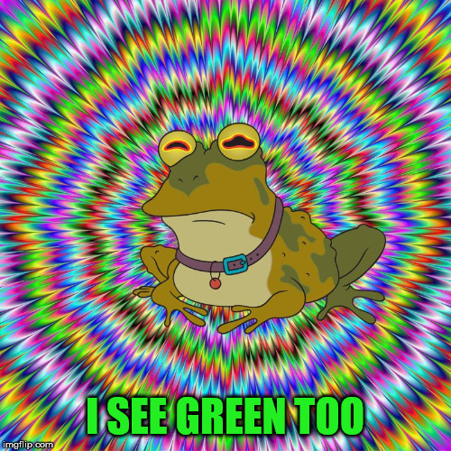 hypnotoad psych | I SEE GREEN TOO | image tagged in hypnotoad psych | made w/ Imgflip meme maker