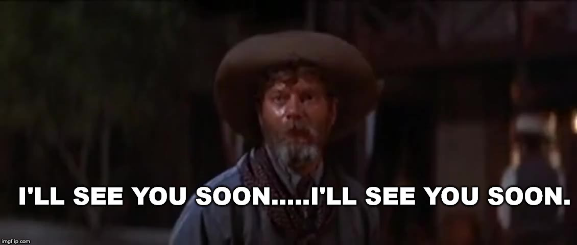 see you soon | image tagged in see you soon,ike,cowboys,tombstone,movie | made w/ Imgflip meme maker