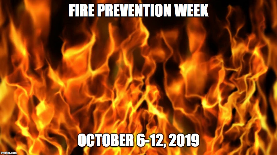 Fire Prevention Week (October 6-12, 2019) |  FIRE PREVENTION WEEK; OCTOBER 6-12, 2019 | image tagged in nfpa,fire prevention,october,6-12,2019 | made w/ Imgflip meme maker
