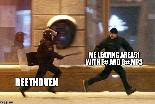 Police Chasing Guy | ME LEAVING AREA51 WITH E# AND B#.MP3 BEETHOVEN | image tagged in police chasing guy,music,yeah this is big brain time | made w/ Imgflip meme maker