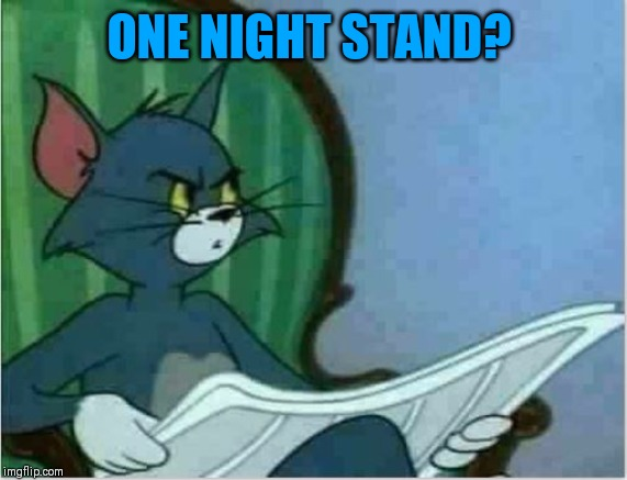 Interrupting Tom's Read | ONE NIGHT STAND? | image tagged in interrupting tom's read | made w/ Imgflip meme maker