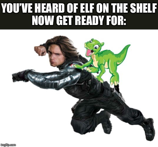 What a great meme | YOU'VE HEARD OF ELF ON THE SHELFNOW GET READY FOR: | image tagged in memes,elf on the shelf,elf on a shelf,ducky,bucky,land before time | made w/ Imgflip meme maker