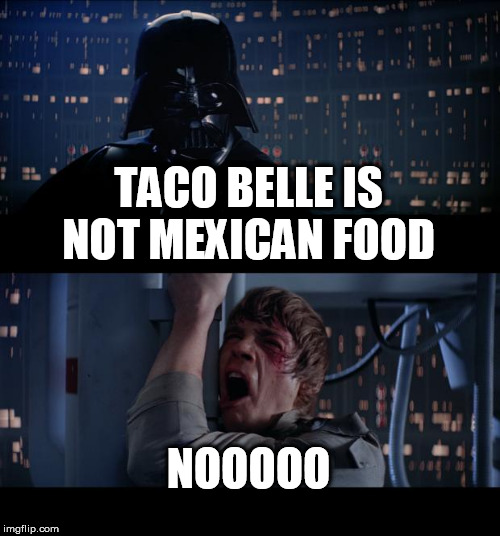 Star Wars No |  TACO BELLE IS NOT MEXICAN FOOD; NOOOOO | image tagged in memes,star wars no | made w/ Imgflip meme maker