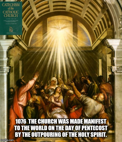Out Pouring |  1076  THE CHURCH WAS MADE MANIFEST TO THE WORLD ON THE DAY OF PENTECOST BY THE OUTPOURING OF THE HOLY SPIRIT. | image tagged in catholic,holy spirit,holy bible,mother of god,church,mary | made w/ Imgflip meme maker