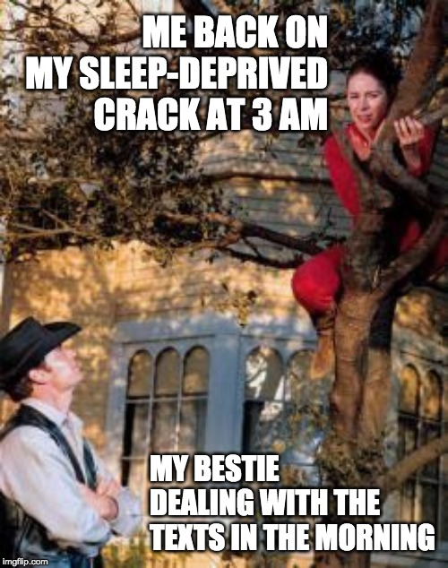 ME BACK ON MY SLEEP-DEPRIVED CRACK AT 3 AM MY BESTIE DEALING WITH THE TEXTS IN THE MORNING | image tagged in me and my friend | made w/ Imgflip meme maker