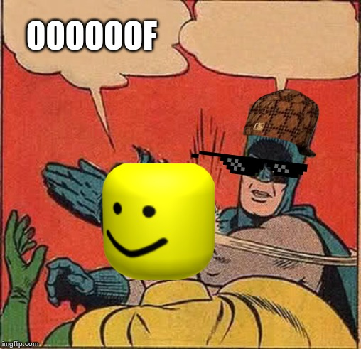 Batman Slapping Robin Meme | OOOOOOF | image tagged in memes,batman slapping robin | made w/ Imgflip meme maker