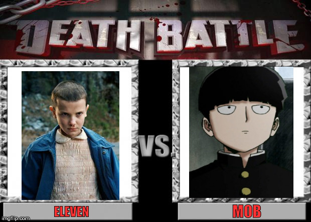 Eleven vs Mob | ELEVEN MOB | image tagged in death battle,stranger things,mob psycho 100,eleven stranger things,mob | made w/ Imgflip meme maker