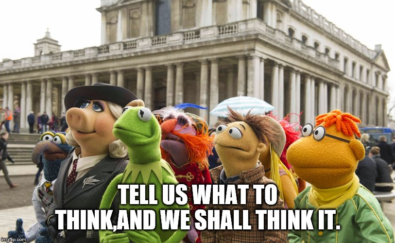 TELL US WHAT TO THINK,AND WE SHALL THINK IT. | made w/ Imgflip meme maker