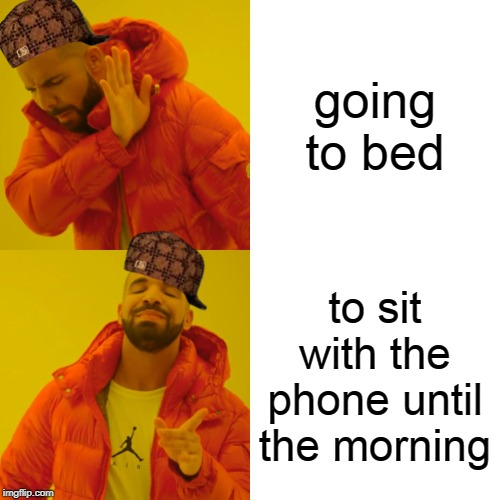How to bed with opening eyes! Opposite week! MrRedRobert77 event! (3 - 9 october 2019)! | going to bed to sit with the phone until the morning | image tagged in memes,drake hotline bling,funny,opposite week,phone,bed | made w/ Imgflip meme maker