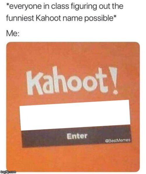 I did this last time in kahoot. LITERALLY NOTHING! If you want to mimic me, use this:⠀ (space won't work) | image tagged in blank kahoot name | made w/ Imgflip meme maker