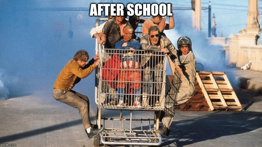AFTER SCHOOL | image tagged in jackass - the movie | made w/ Imgflip meme maker