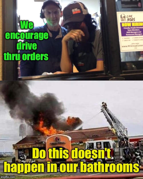 We encourage drive thru orders Do this doesn't happen in our bathrooms | made w/ Imgflip meme maker