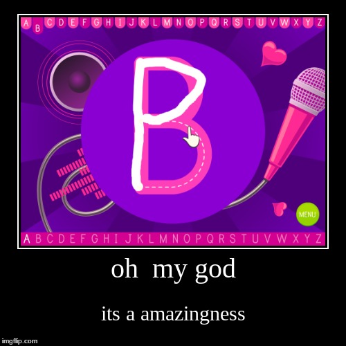 oh  my god | its a amazingness | image tagged in funny,demotivationals | made w/ Imgflip demotivational maker
