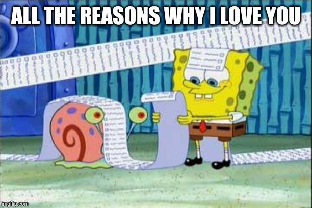Spongebob's List | ALL THE REASONS WHY I LOVE YOU | image tagged in spongebob's list | made w/ Imgflip meme maker