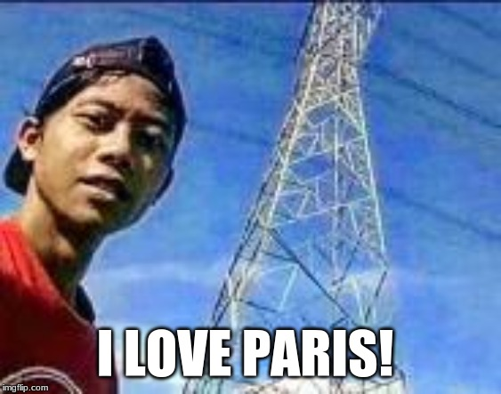 ummmmmm.. |  I LOVE PARIS! | image tagged in hahaha,what | made w/ Imgflip meme maker