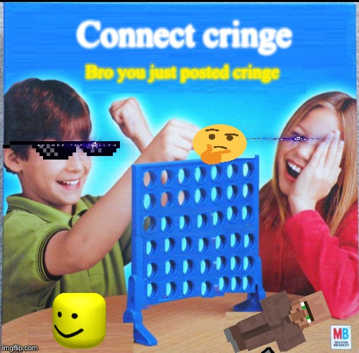 Blank Connect Four | Connect cringe Bro you just posted cringe | image tagged in blank connect four | made w/ Imgflip meme maker