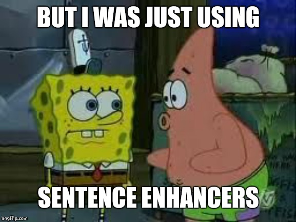 BUT I WAS JUST USING SENTENCE ENHANCERS | made w/ Imgflip meme maker